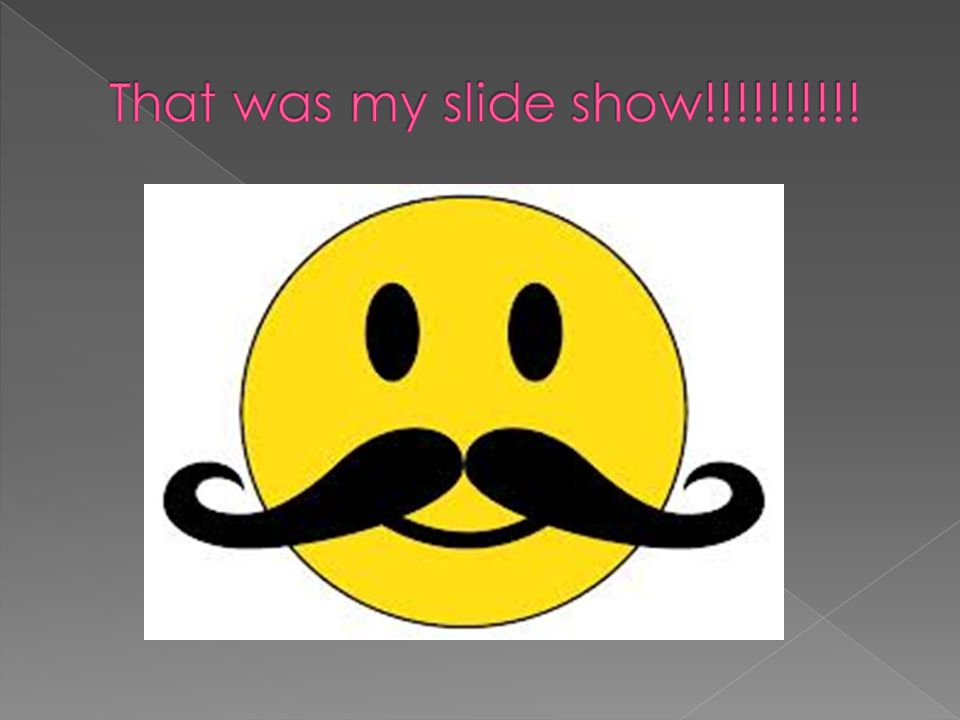 That was my slide show!!!!!!!!!!