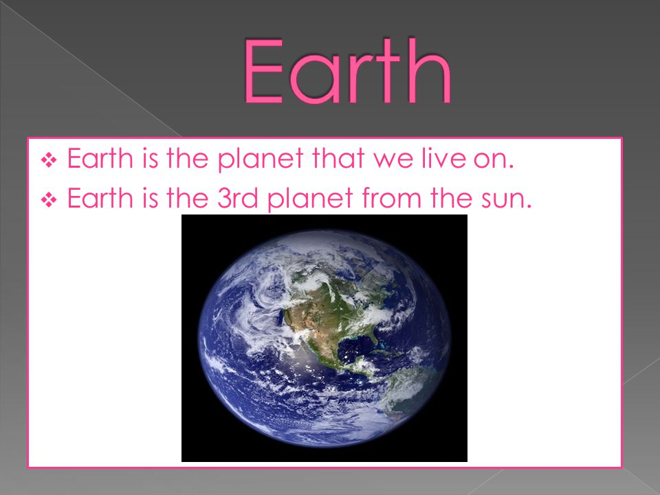 Earth Earth is the planet that we live on.