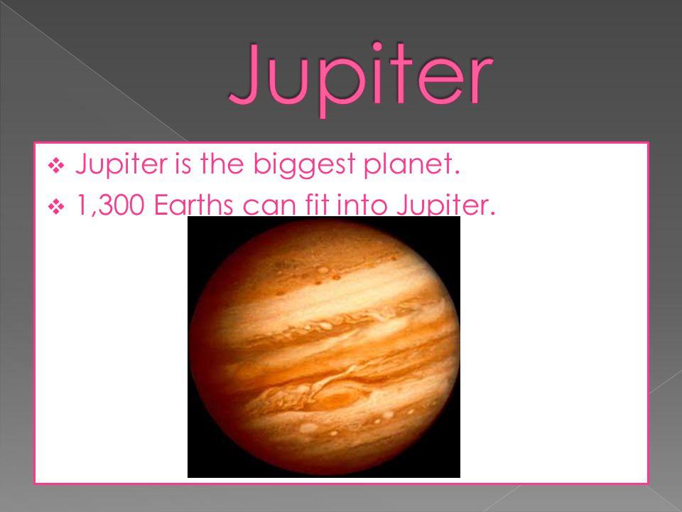 Jupiter Jupiter is the biggest planet.