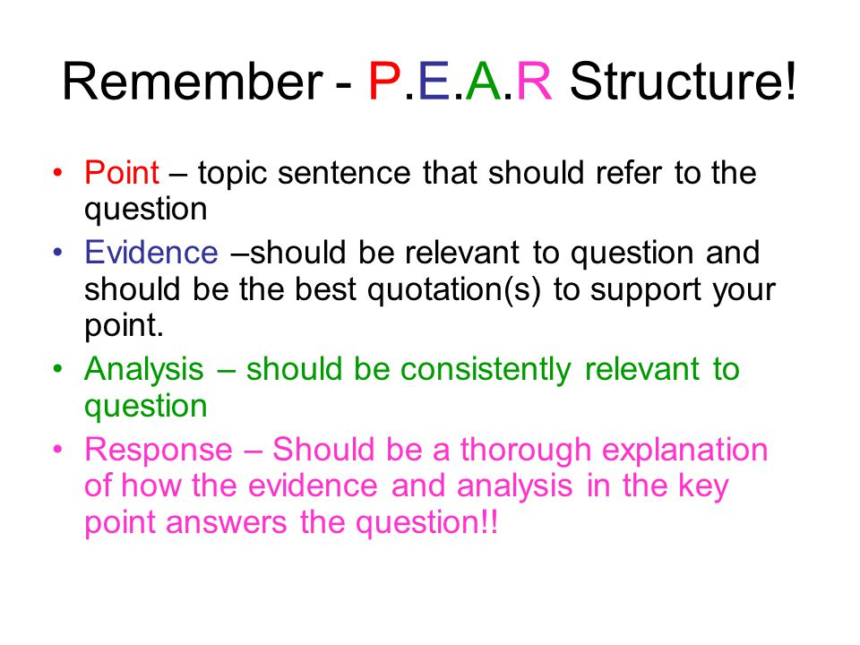Remember - P.E.A.R Structure!