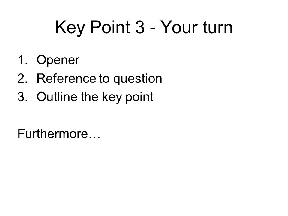 Key Point 3 - Your turn Opener Reference to question