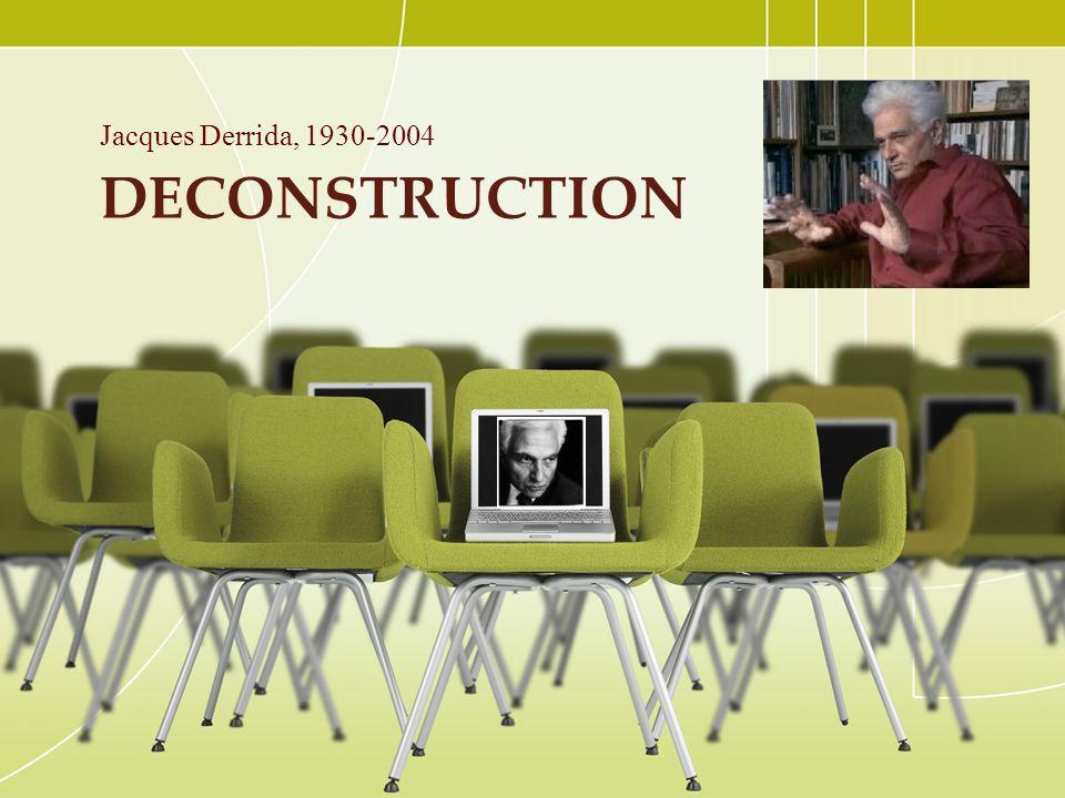 Jacques Derrida, 1930-2004 Deconstruction