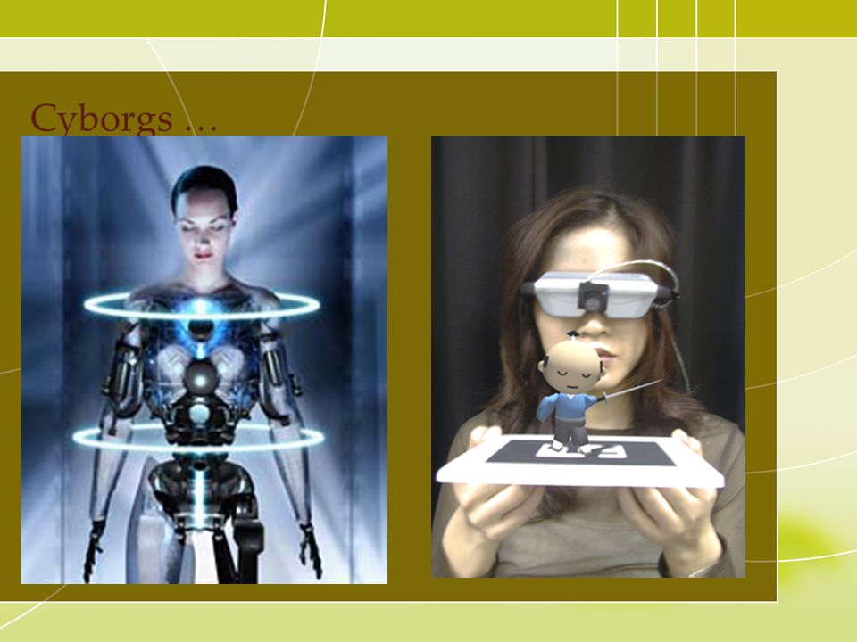 Cyborgs … Fantasy art ; a prototype for augmented reality gear
