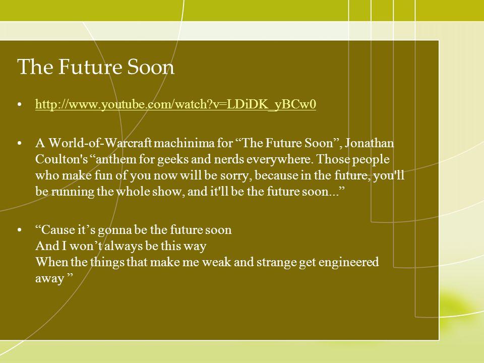 The Future Soon http://www.youtube.com/watch v=LDiDK_yBCw0