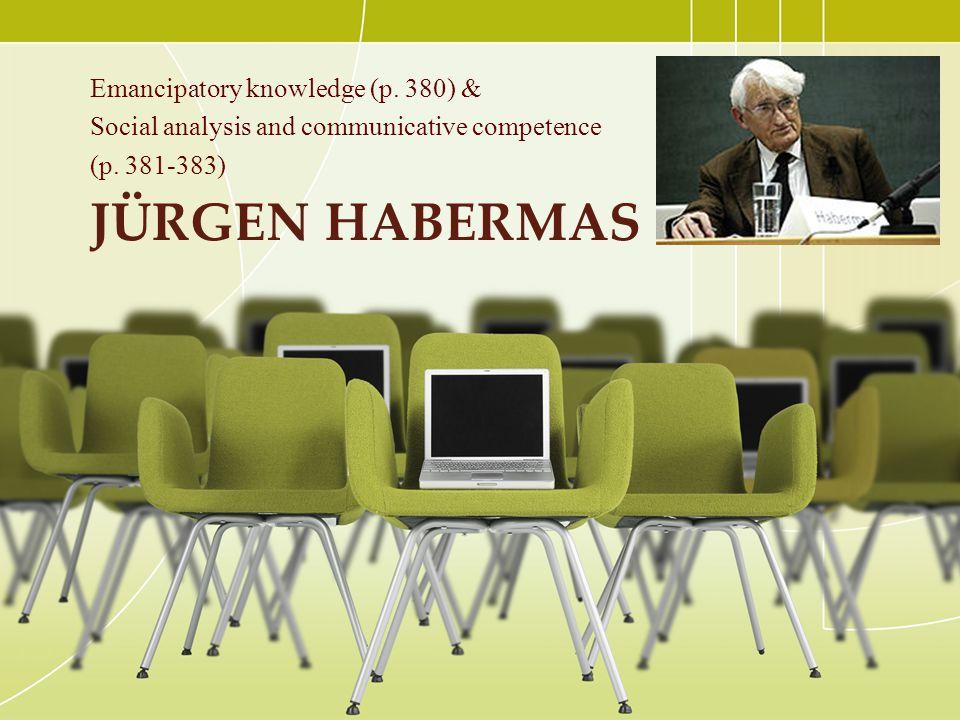 Jürgen Habermas Emancipatory knowledge (p. 380) &