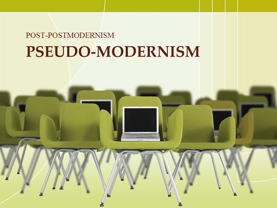 POST-POSTMODERNISM Pseudo-Modernism