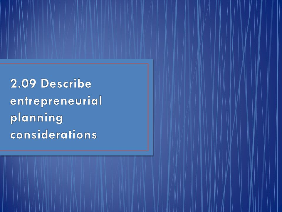 2.09 Describe entrepreneurial planning considerations