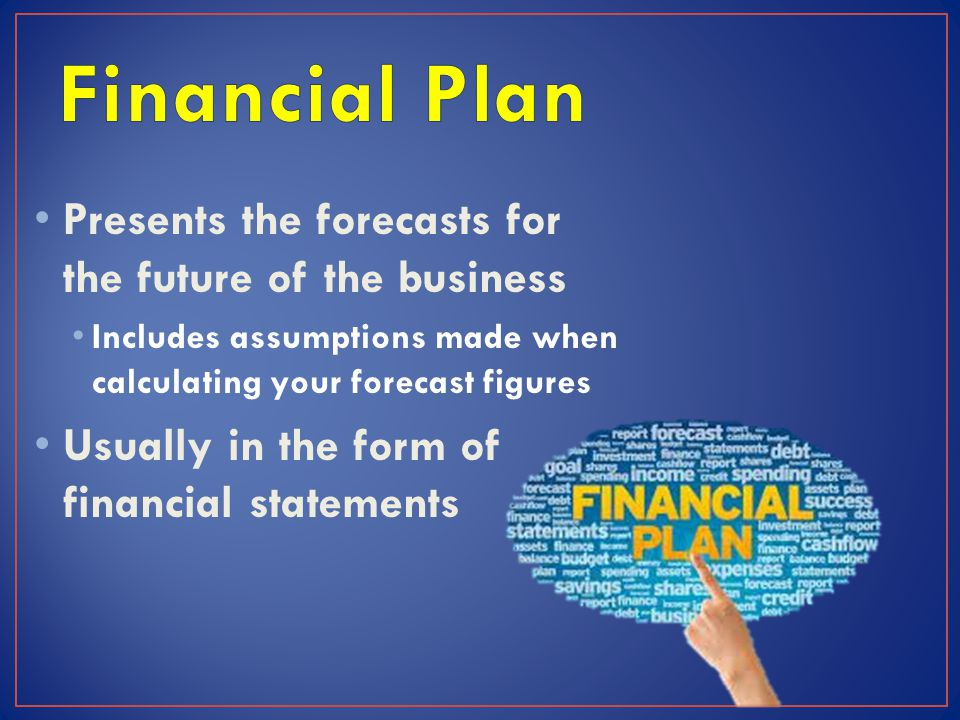 Financial Plan Presents the forecasts for the future of the business