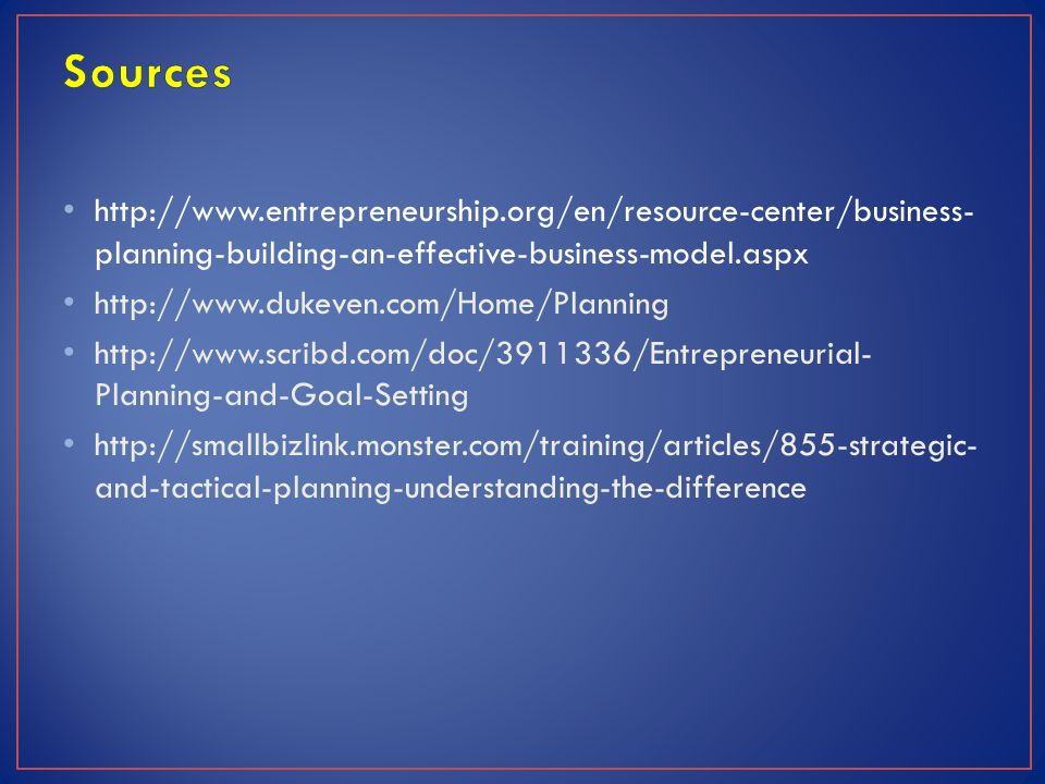 Sources http://www.entrepreneurship.org/en/resource-center/business-planning-building-an-effective-business-model.aspx.