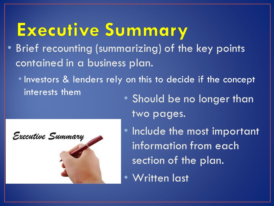 Executive Summary Brief recounting (summarizing) of the key points contained in a business plan.