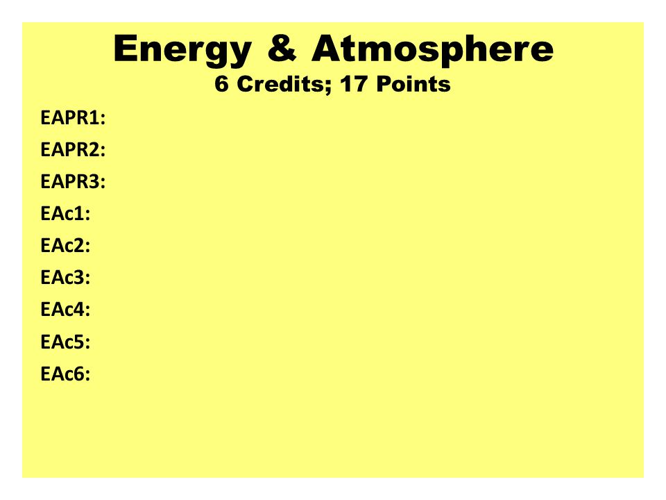 Energy & Atmosphere 6 Credits; 17 Points
