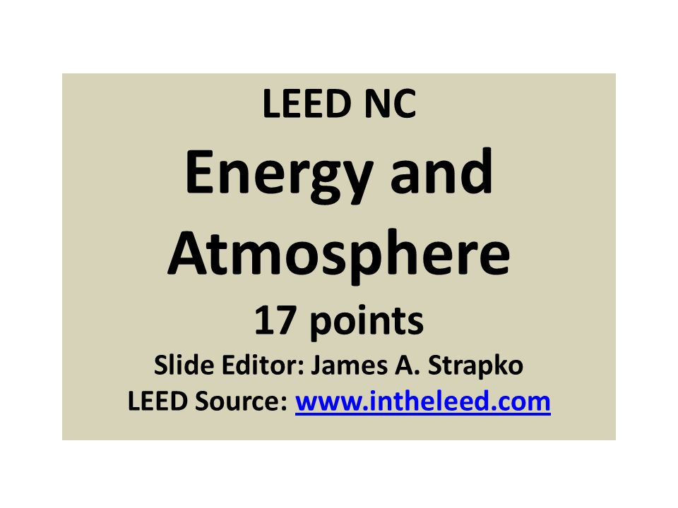 LEED NC Energy and Atmosphere 17 points Slide Editor: James A