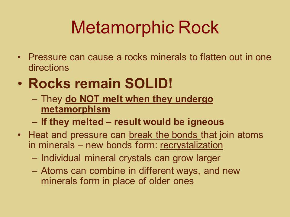 Metamorphic Rock Rocks remain SOLID!