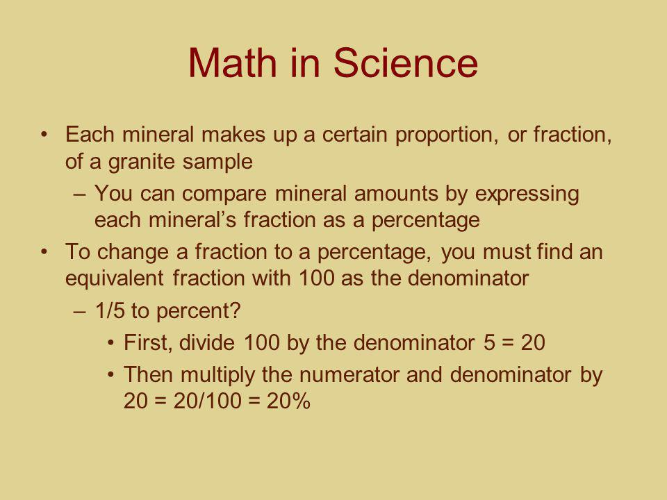 Math in Science Each mineral makes up a certain proportion, or fraction, of a granite sample.