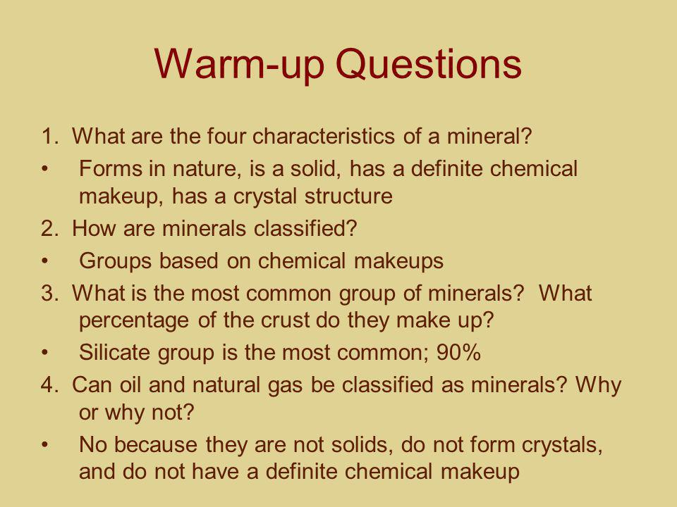Warm-up Questions 1. What are the four characteristics of a mineral