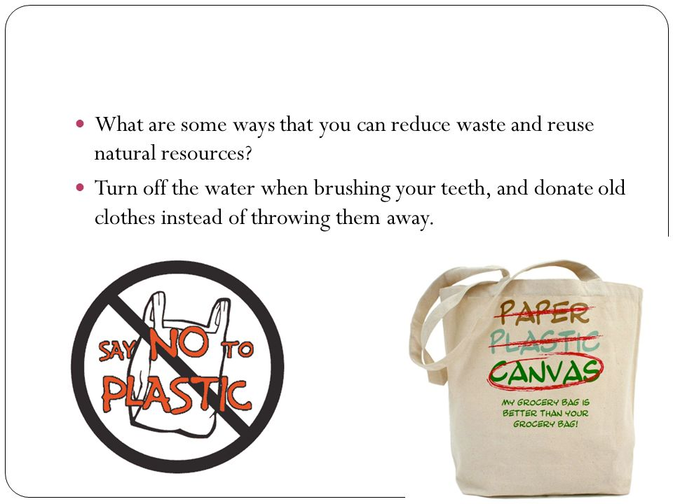 What are some ways that you can reduce waste and reuse natural resources