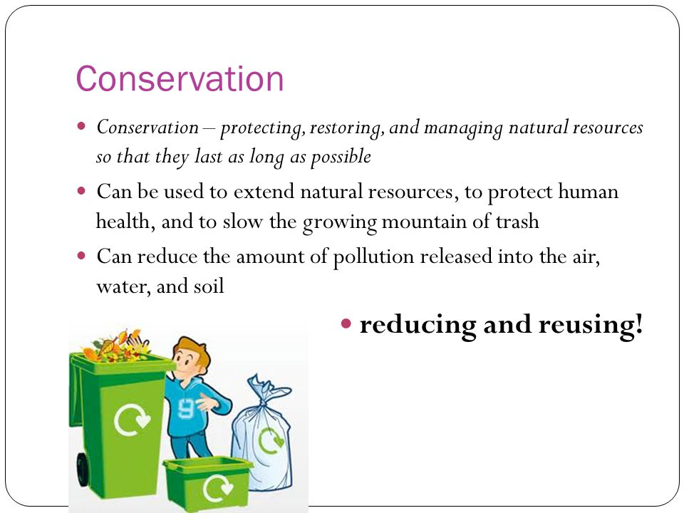 Conservation reducing and reusing!