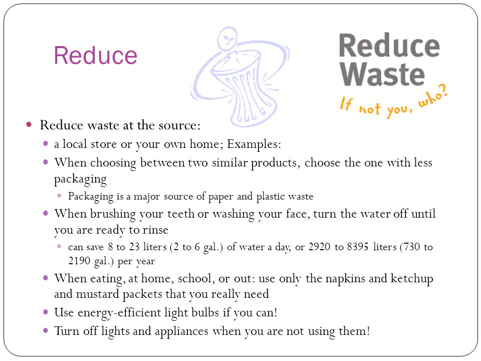 Reduce Reduce waste at the source: