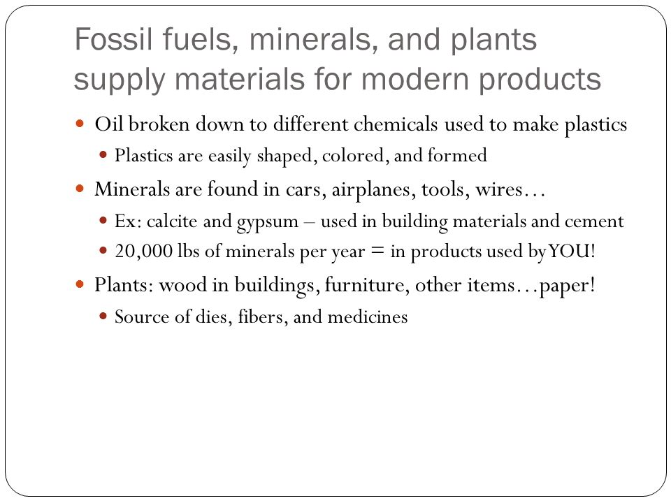 Fossil fuels, minerals, and plants supply materials for modern products