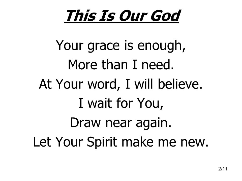 This Is Our God Your grace is enough, More than I need.