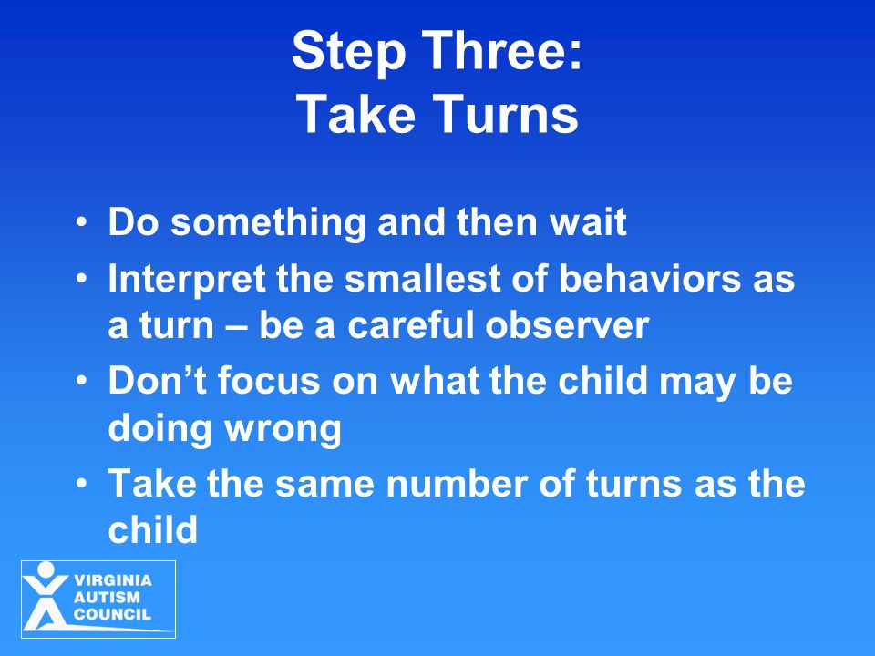 Step Three: Take Turns Do something and then wait