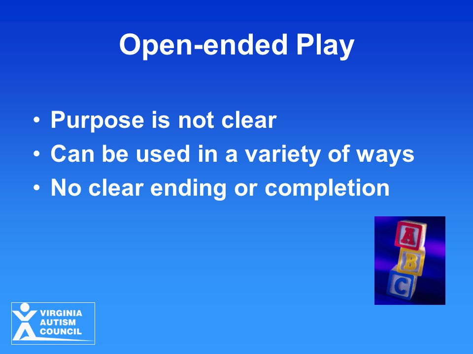 Open-ended Play Purpose is not clear Can be used in a variety of ways