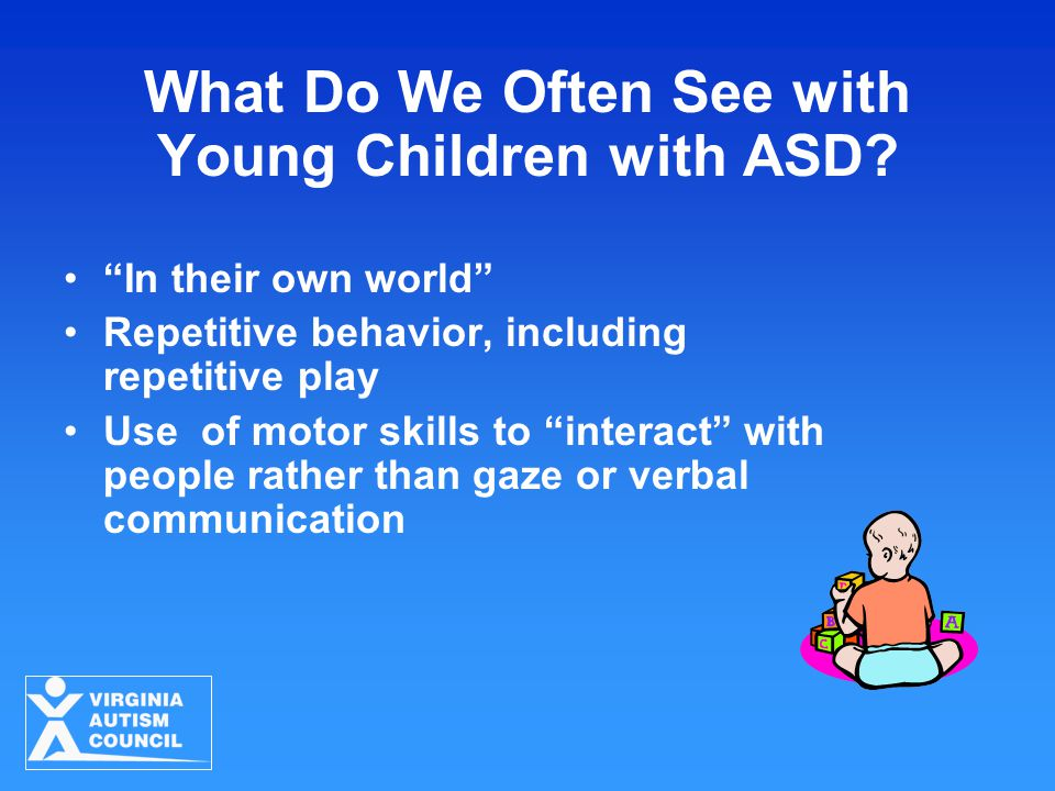 What Do We Often See with Young Children with ASD