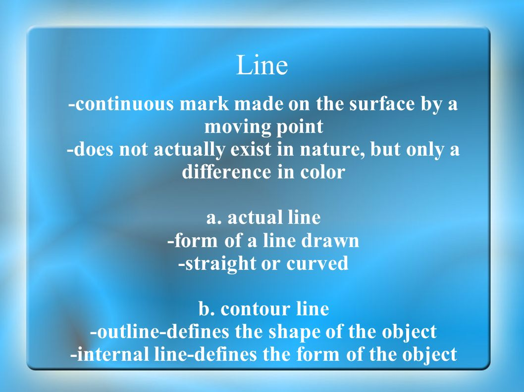 Line -continuous mark made on the surface by a moving point