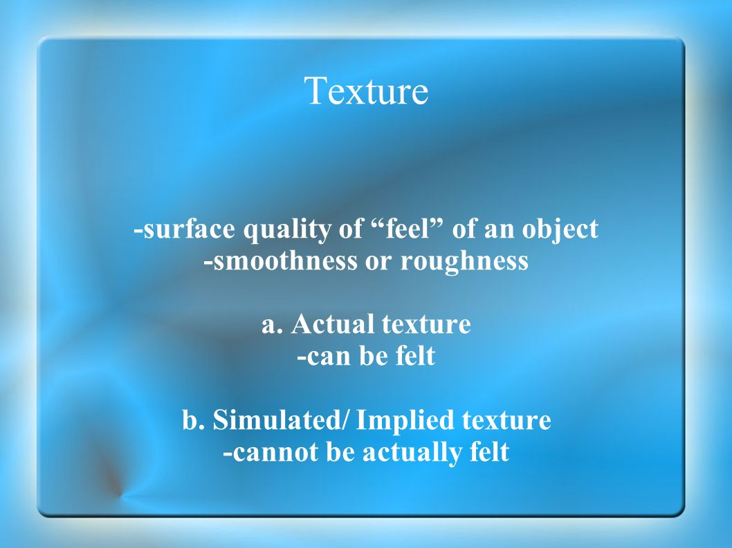 Texture -surface quality of feel of an object