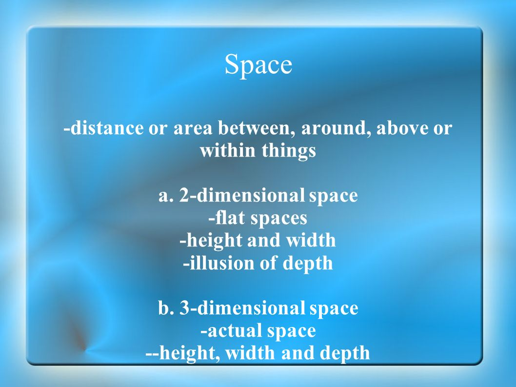 Space -distance or area between, around, above or within things
