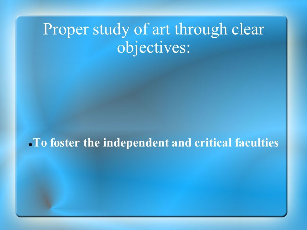 Proper study of art through clear objectives: