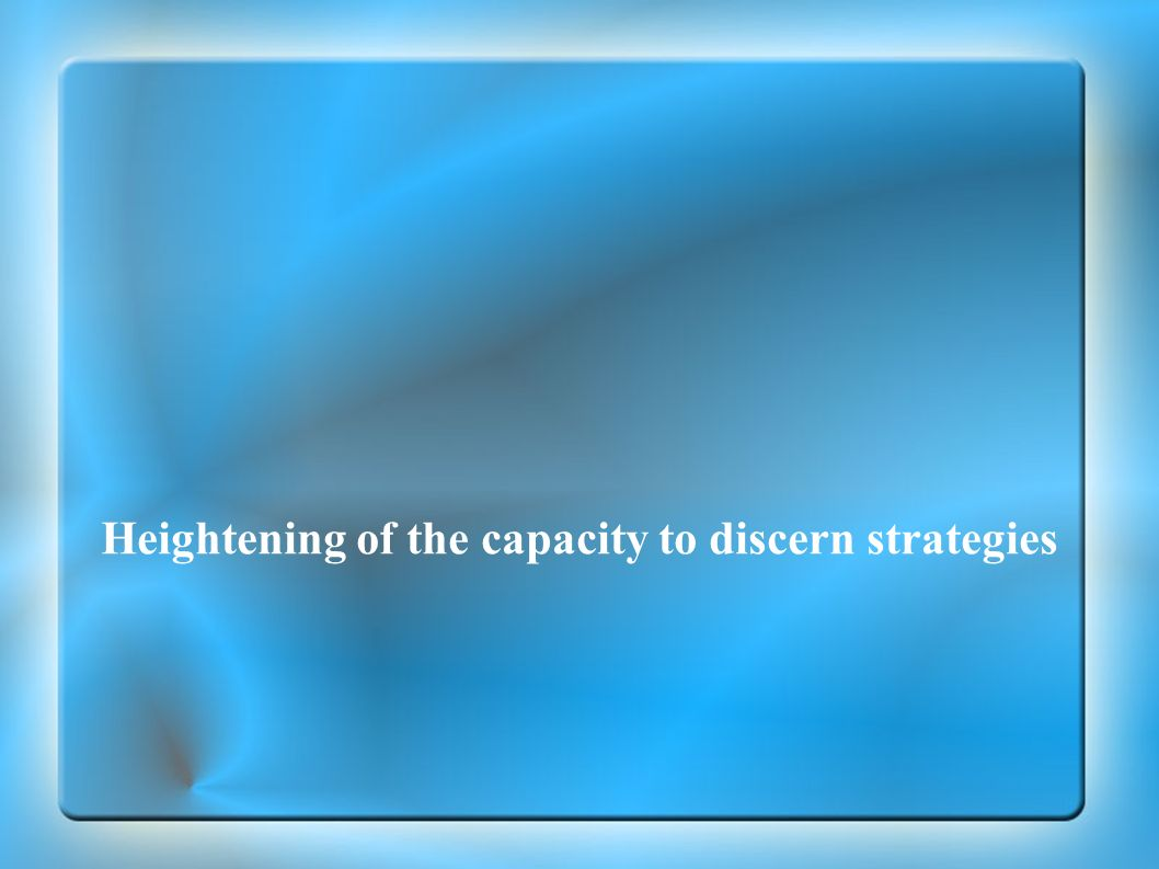Heightening of the capacity to discern strategies