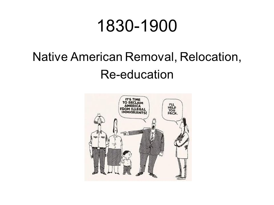 Native American Removal, Relocation, Re-education
