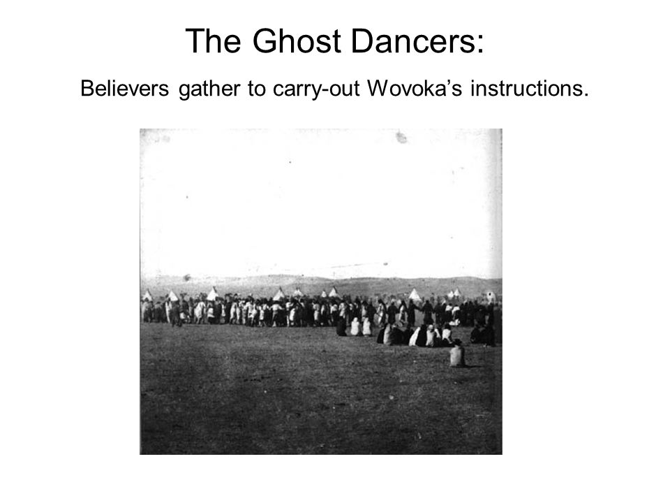 The Ghost Dancers: Believers gather to carry-out Wovoka's instructions.