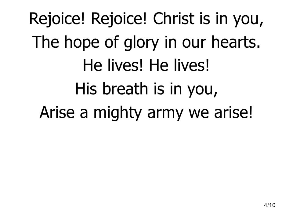 Rejoice! Rejoice! Christ is in you, The hope of glory in our hearts.