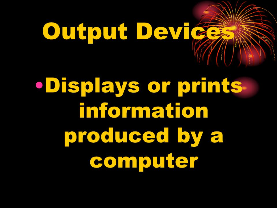 Displays or prints information produced by a computer