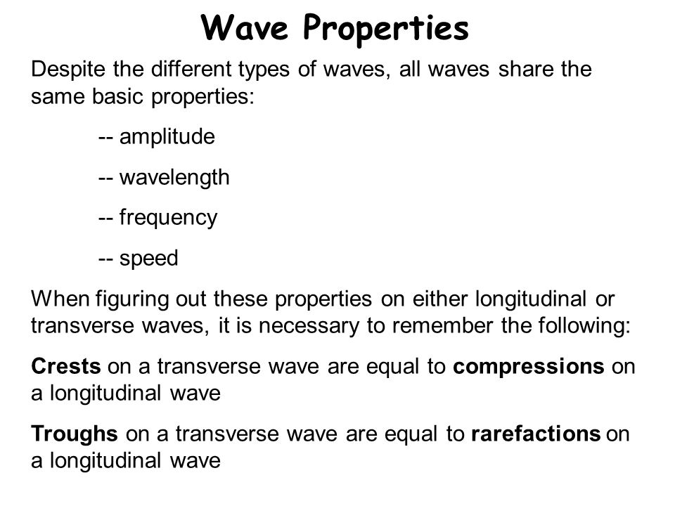 Wave Properties Despite the different types of waves, all waves share the same basic properties: -- amplitude.