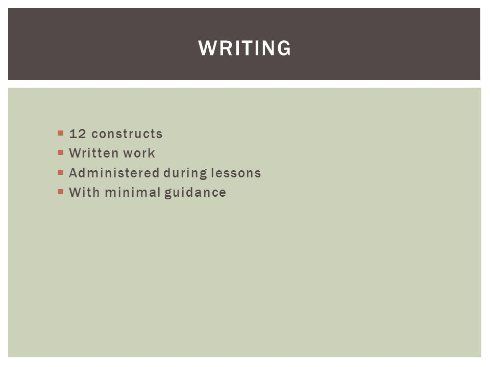 Writing 12 constructs Written work Administered during lessons