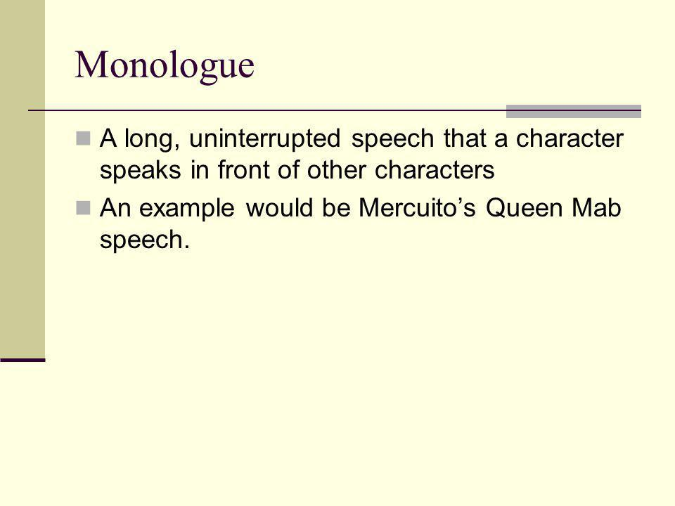Monologue A long, uninterrupted speech that a character speaks in front of other characters.