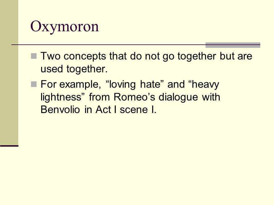 Oxymoron Two concepts that do not go together but are used together.