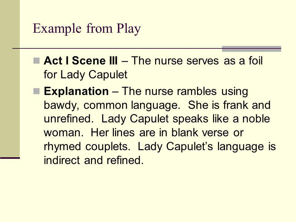 Example from Play Act I Scene III – The nurse serves as a foil for Lady Capulet.