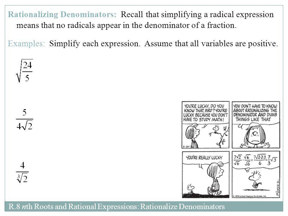 Rationalizing Denominators: Recall that simplifying a radical expression means that no radicals appear in the denominator of a fraction.