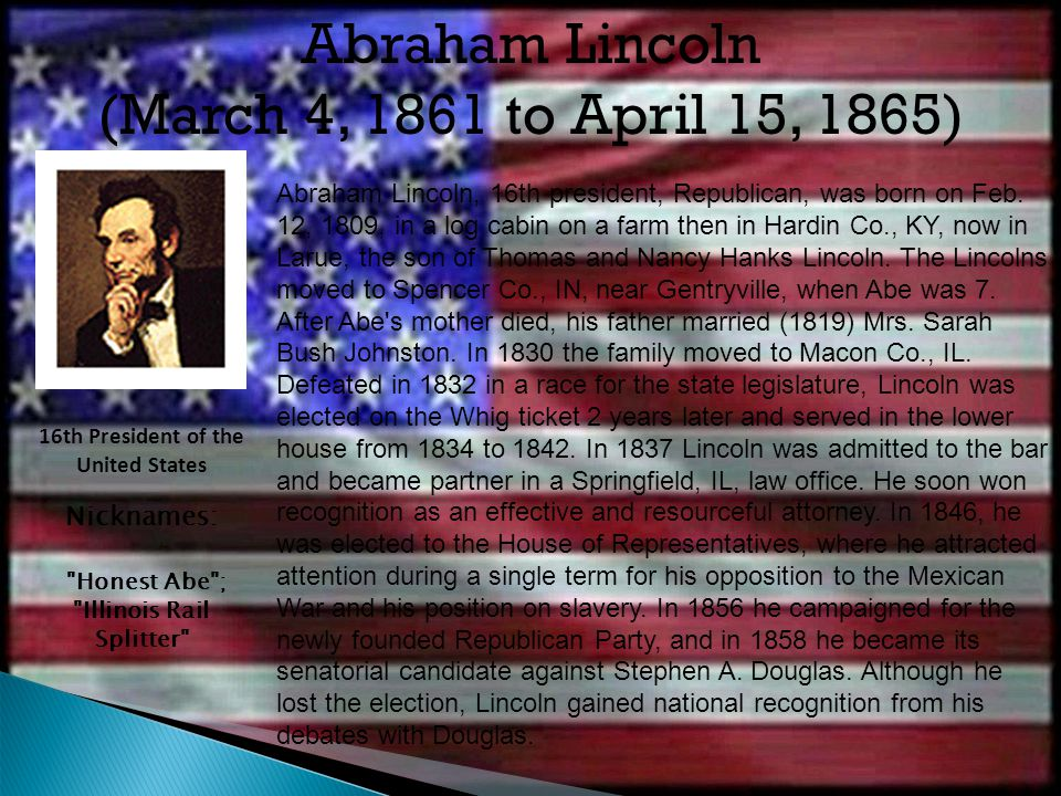 Abraham Lincoln (March 4, 1861 to April 15, 1865)