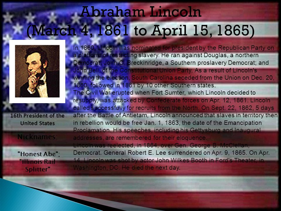 Abraham Lincoln (March 4, 1861 to April 15, 1865) Nicknames: