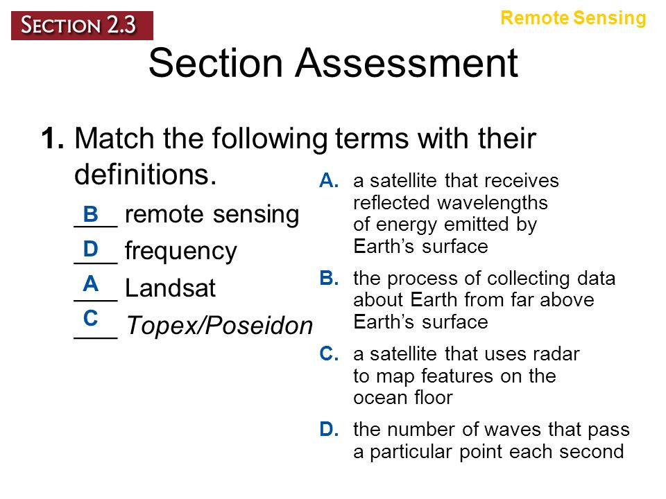 Remote Sensing Section Assessment. 1. Match the following terms with their definitions. ___ remote sensing.