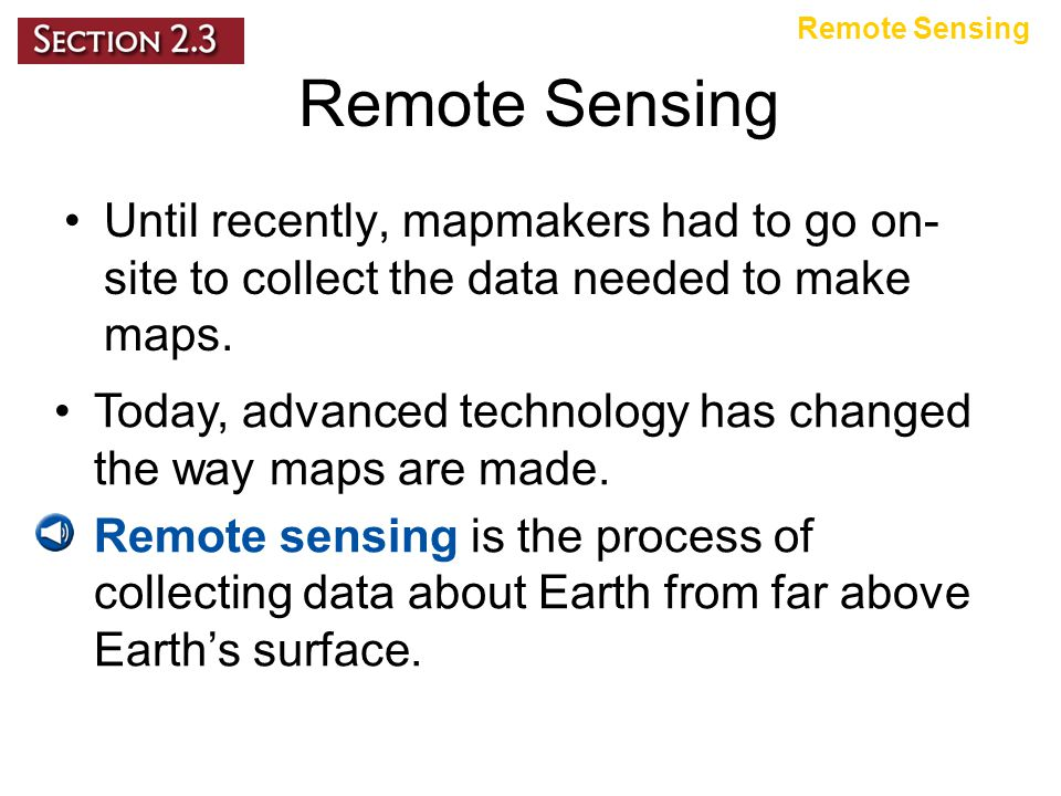 Remote Sensing Remote Sensing. Until recently, mapmakers had to go on-site to collect the data needed to make maps.