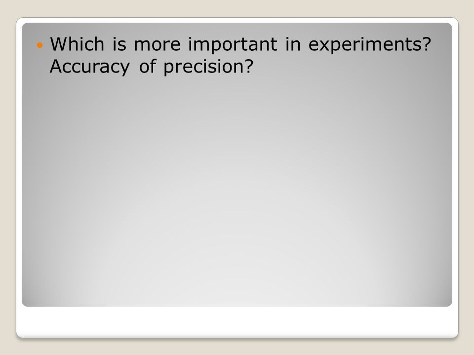 Which is more important in experiments Accuracy of precision
