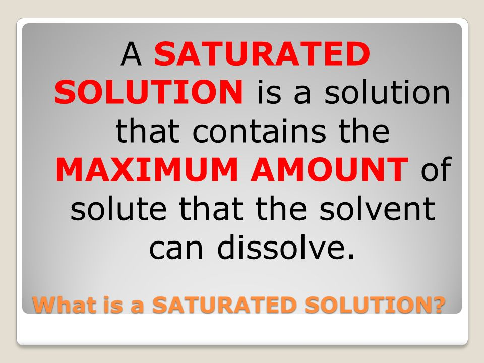 What is a SATURATED SOLUTION