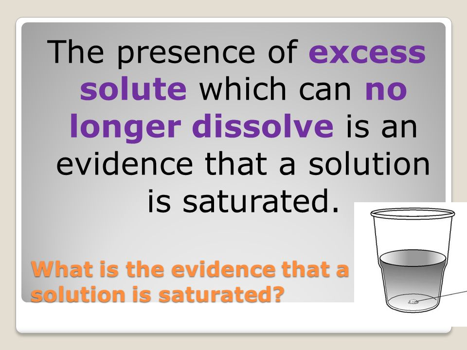 What is the evidence that a solution is saturated
