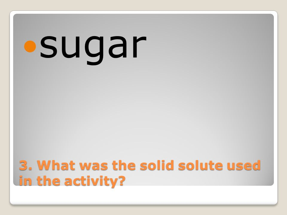 3. What was the solid solute used in the activity